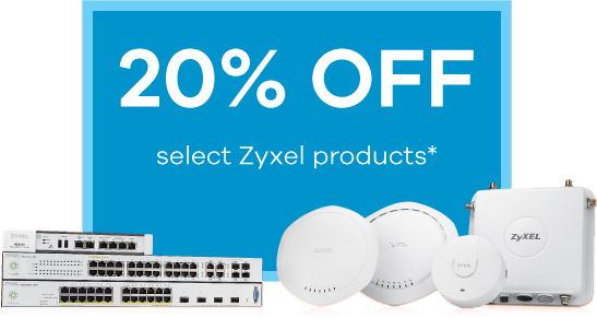 20% off select Zyxel products*